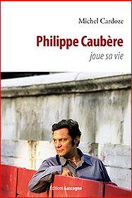 Livre Sur Joue Sa Vie Avec Philippe Caubère.