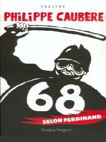 Livre Sur Le Spectacle 68 Selon Ferdinand De Philippe Caubère.