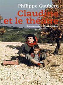 Livre Sur Le Spectacle Claudine Et Le Théâtre De Philippe Caubère.