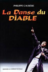 Livre Sur Le Spectacle La Danse Du Diable De Philippe Caubère.